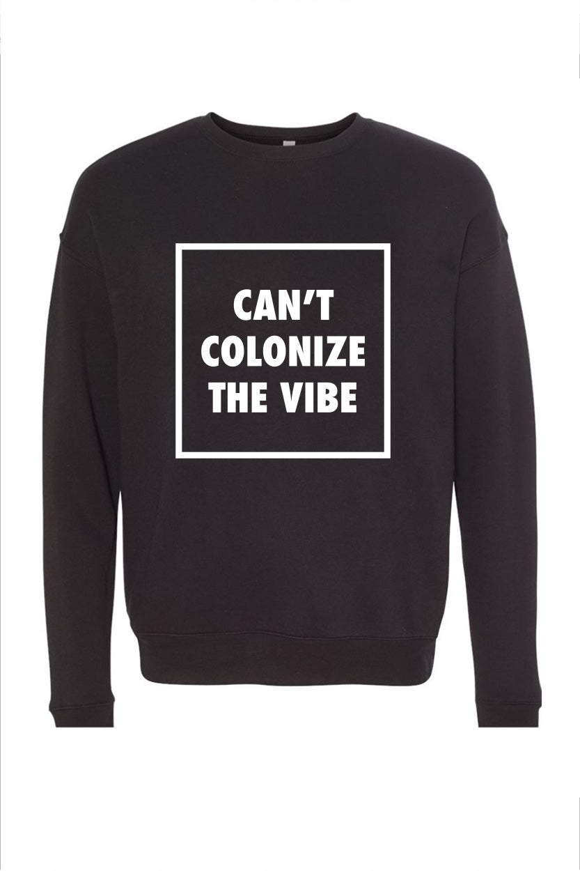 CAN'T COLONIZE THE VIBE | UNISEX DROP SHOULDER SWEATSHIRT | BLACK