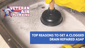 Top Reasons To Get A Clogged Drain Repaired ASAP