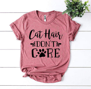 Cat Hair Don't Care T-shirt