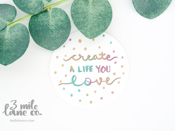 Create A Life You Love Waterproof Sticker