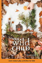 Load image into Gallery viewer, Your Wild Child: more nature play activity book for kids