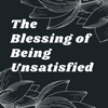 The Good and Faithful Servant: The Blessing of Being Unsatisfied