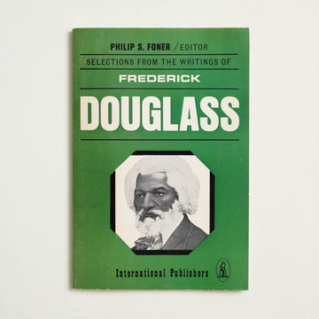 Selections from the Writings of Frederick Douglass edited by Philip S. Foner, International Publishers Co., Trade Softcover from A GOOD USED BOOK.