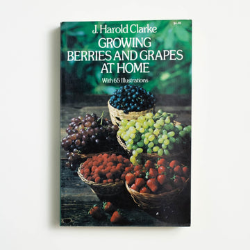 Growing Berries and Grapes at Home by J. Harold Clarke, Dover Publications,  from A GOOD USED BOOK.