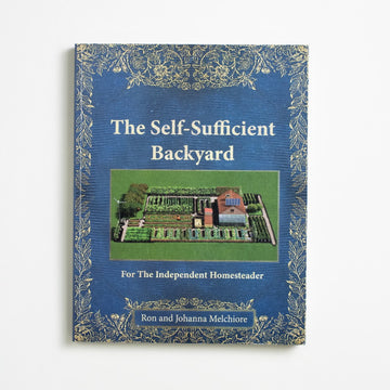 The Self-Sufficient Backyard: For the Independent Homesteader by Ron Melchiore, Global Brother, Oversize Trade Softcover from A GOOD USED BOOK.  2020 No Stated Printing Reference