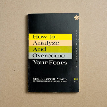How to Analyze and Overcome Your Fears by Stella Terrill Mann, Apollo Editions, Trade Softcover from A GOOD USED BOOK.