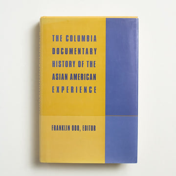 The Columbia Documentary History of the Asian American Experience edited by Franklin Odo, Columbia University Press, Hardcover w. Dust Jacket from A GOOD USED BOOK.