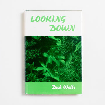 Looking Down (Signed) by Dick Wells, Vantage Press, Hardcover w. Dust Jacket from A GOOD USED BOOK. Dick Wells was born in Los Angeles in 1943 and stayed in California thereafter. A teacher and a seasonal park ranger, he writes about nature, beauty, and appreciation. 1976 1st Edition Non-Fiction California