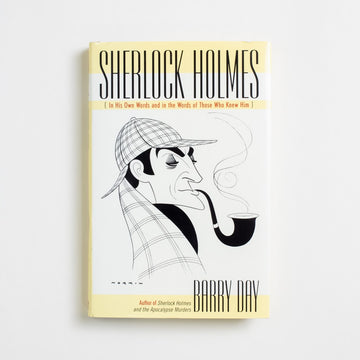 Sherlock Holmes (in His Own Words and in the Words of Those Who Knew Him) edited by Barry Day, Taylor Trade, Hardcover w. Dust Jacket from A GOOD USED BOOK.  2003 No Stated Printing Genre Sherlock Holmes