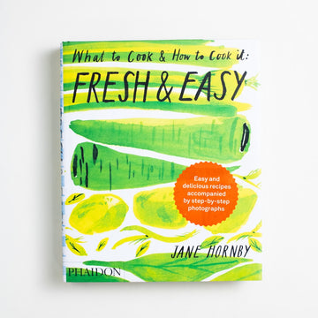 What to Cook & How to Cook It: Fresh & Easy by Jane Hornby, Phaidon, Oversize Hardcover w. Dust Jacket from A GOOD USED BOOK.  2012 No Stated Printing Reference