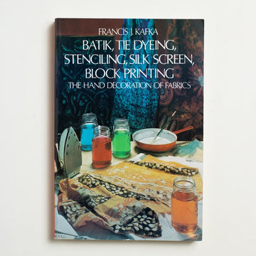 Batik, Tie Dyeing, Stenciling, Silk Screen, Block Printing: The Hand Decoration of Fabrics by Francis J. Kafka, Dover Publications, Trade Softcover from A GOOD USED BOOK.  1959 No Stated Printing Culture Crafts