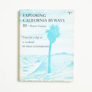 Exploring California Byways III: Desert Country by Russ Leadabrand, Ward Ritchie Press, Small Trade Softcover from A GOOD USED BOOK.