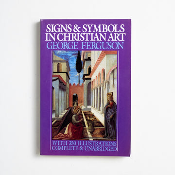 Signs & Symbols in Christian Art by George Ferguson, Oxford University Press, Trade Softcover from A GOOD USED BOOK.  1980 31st Printing Art