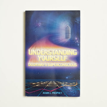 Understanding Yourself: Doorways to the Superconscious by Mark L. Prophet, Summit University Press, Trade Softcover from A GOOD USED BOOK.