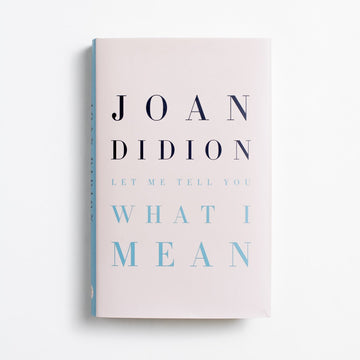 Let Me Tell You What I Mean by Joan Didion, Alfred A. Knopf, Small Hardcover w. Dust Jacket from A GOOD USED BOOK.  2021 3rd Printing Literature California, Contemporary