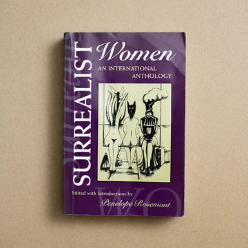Surrealist Women edited by Penelope Rosemont, University of Texas Press, Trade Softcover from A GOOD USED BOOK.