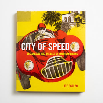 City of Speed: Los Angeles and the Rise of American Racing by Joe Scalzo, Motorbooks, Large Hardcover w. Dust Jacket from A GOOD USED BOOK.  2007 No Stated Printing Non-Fiction Sports, easystreet
