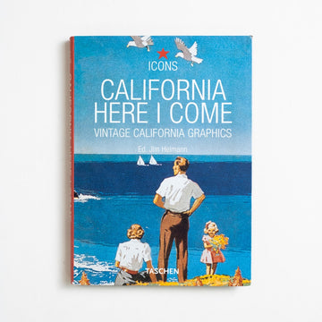 California Here I Come: Vintage California Graphics edited by Jim Heimann, Taschen, Trade Softcover from A GOOD USED BOOK.   No Stated Printing Art Visual Art