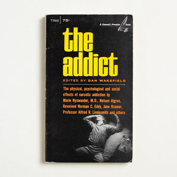 The Addict edited by Dan Wakefield, Fawcett Publications, Paperback from A GOOD USED BOOK.  1969 5th Printing Non-Fiction Society