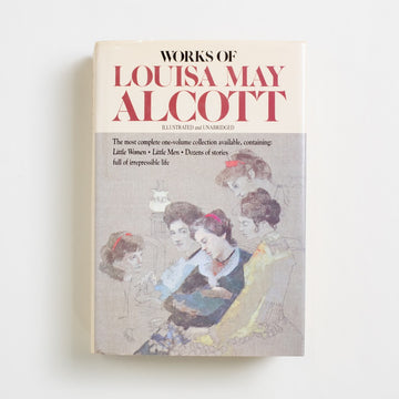 Works of Louisa May Alcott: Illustrated and Unabridged edited by Claire Booss, Avenel, Large Hardcover w. Dust Jacket from A GOOD USED BOOK. The most complete one-volume collection available,  containing both