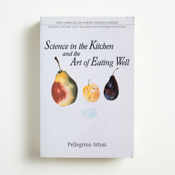 Science in the Kitchen and the Art of Eating Well by Pellegrino Artusi, University of Toronto Press, Large Trade Softcover from A GOOD USED BOOK.  2003 No Stated Printing Reference Cooking