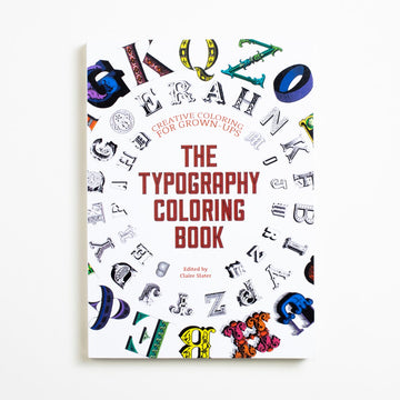 The Typography Coloring Book by Claire Slater, North Light Books, Oversize Trade Softcover from A GOOD USED BOOK.  2015 1st Printing Reference Design