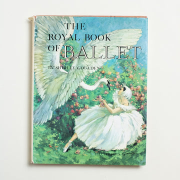 The Royal Book of Ballet by Shirley Goulden, Follett Publishing Company, Oversize Hardcover w. Dust Jacket from A GOOD USED BOOK.  1962 5th Printing Culture