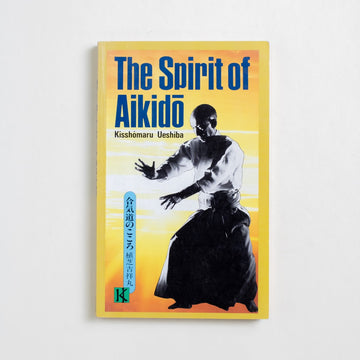 The Spirit of Aikido by Kisshomaru Ueshiba, Charles E. Tuttle, Paperback from A GOOD USED BOOK.  1990 4th Printing Non-Fiction Wellness