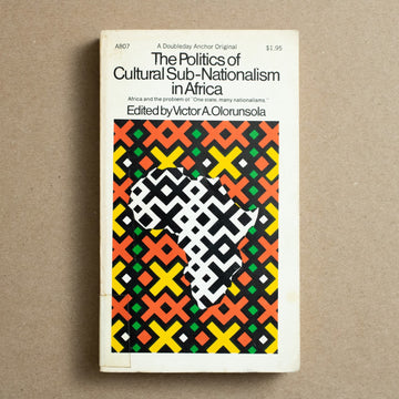 The Politics of Cultural Sub-Nationalism in Africa edited by Victor A. Olorunsola, Doubleday and Company, Paperback from A GOOD USED BOOK.