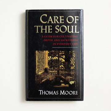 Care of the Soul by Thomas Moore, HarperCollins, Hardcover w. Dust Jacket from A GOOD USED BOOK.  1992 21st Printing Reference