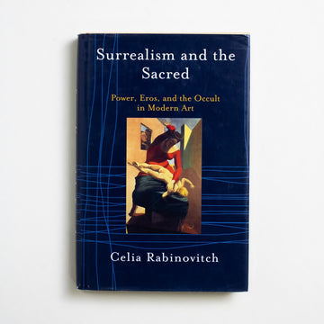 Surrealism and the Sacred: Power, Eros, and the Occult in Modern Art by Celia Rabinovitch, Westview Press, Hardcover w. Dust Jacket from A GOOD USED BOOK.  2002 1st Edition Art