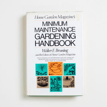 Minimum Maintenance Gardening Handbook by Walter F. Bruning, Harper & Row, Hardcover w. Dust Jacket from A GOOD USED BOOK. How to landscape new and old homes to  save time, energy, and upkeep and make  your grounds more attractive and livable. 1970 1st Edition Reference
