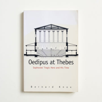 Oedipus at Thebes: Sophocles' Tragic Hero and His Time by Bernard Knox, Yale University Press, Trade Softcover from A GOOD USED BOOK.