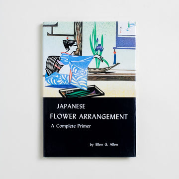 Japanese Flower Arrangement: A Complete Primer by Ellen G. Allen, Charles E. Tuttle, Hardcover w. Dust Jacket from A GOOD USED BOOK.  1984 13th Printing Reference