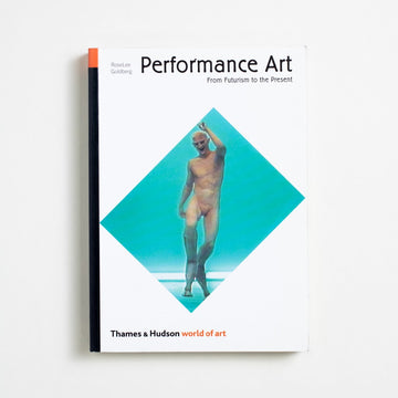 Performing Art: From Futurism to the Present by RoseLee Goldberg, Thames and Hudson, Trade Softcover from A GOOD USED BOOK.