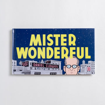 Mister Wonderful by Daniel Clowes, Pantheon Books, Hardcover from A GOOD USED BOOK.  2011 1st Edition Genre