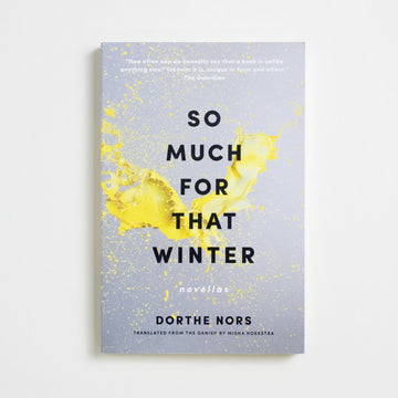 So Much for that Winter: Novellas by Dorthe Nors, Graywolf Press, Trade Softcover from A GOOD USED BOOK.