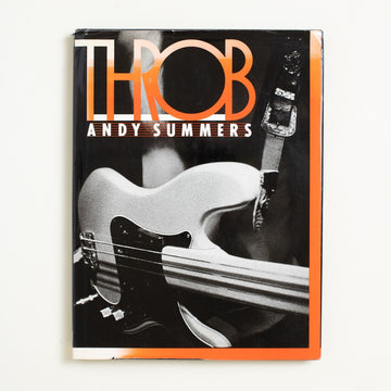 Throb by Andy Summers, William Morrow & Company, Hardcover w. Dust Jacket from A GOOD USED BOOK. Published in 1983, this is Andy Summers' vivid  and personal collection of black and white  photos documenting his time with The Police.  1983 1st Printing Culture Music, The Police, Soft Machine