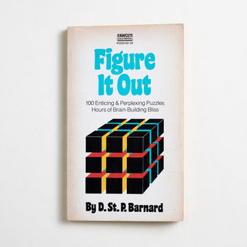 Figure it Out: 100 Enticing & Perplexing Puzzles Hours of Brain-Building Bliss by D. St. P. Barnard, Fawcett Publications, Paperback from A GOOD USED BOOK.