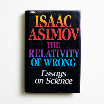 The Relativity of Wrong: Essays on Science by Isaac Asimov, Doubleday and Company, Hardcover w. Dust Jacket from A GOOD USED BOOK.  1988 1st Edition Non-Fiction