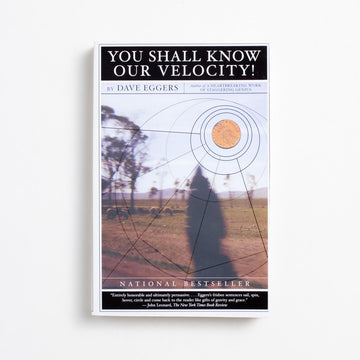 You Shall Know Our Velocity! by Dave Eggers, Vintage Books, Trade Softcover from A GOOD USED BOOK.  2003 14th Printing Literature