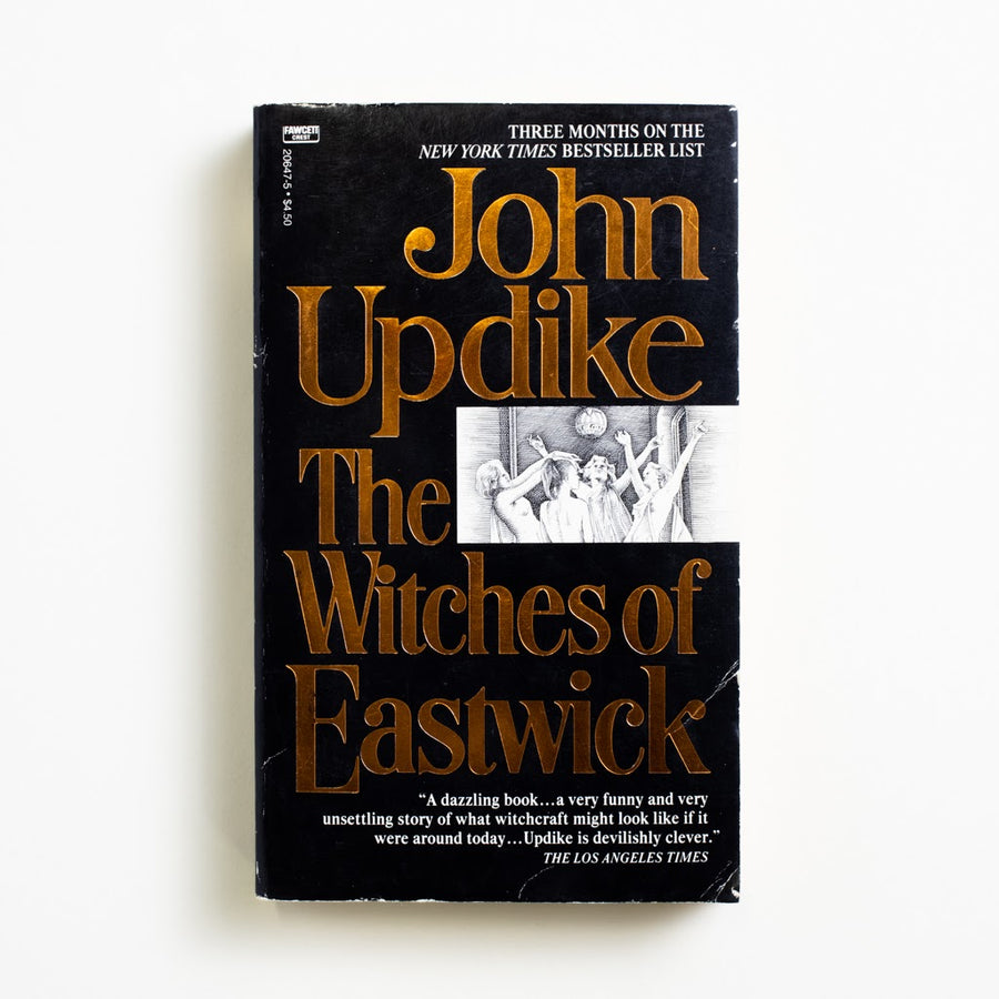The Witches of Eastwick by John Updike, Fawcett Publications, Paperback from A GOOD USED BOOK. A tribute to feminine power and an absolute  must-read for any witch, the same can even be  said of its film adaptation: starring Cher, Susan  Sarandon, Michelle Pfieffer, and Jack Nicholson. 1985 1st Ballantine Printing Literature