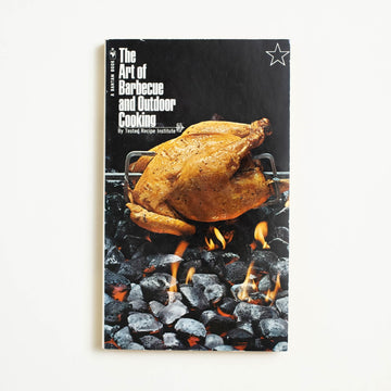 The Art of Barbecue and Outdoor Cooking by Tested Recipe Institute, Bantam Books, Paperback from A GOOD USED BOOK.