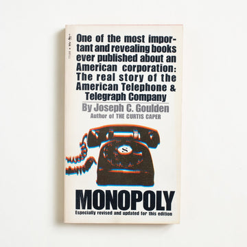 Monopoly by Joseph C. Goulden, Pocket Books, Paperback from A GOOD USED BOOK. An early study of AT&T's dubious ways, this  account of their government-sanctioned hold on the communication industry reads like a modern-day version of Steinbeck's