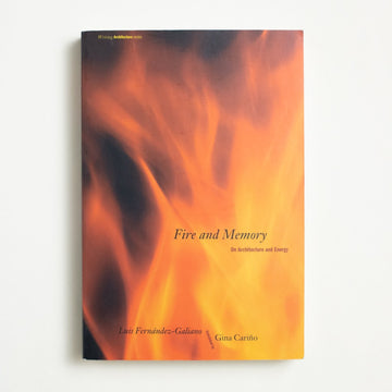 Fire and Memory: On Architecture and Energy by Luis Fernandez-Galiano, MIT Press, Trade Softcover from A GOOD USED BOOK.