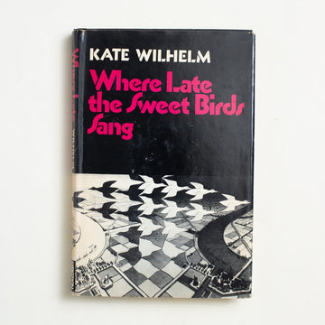 Where Late the Sweet Birds Sang by Kate Wilhelm, Harper & Row, Hardcover w. Dust Jacket from A GOOD USED BOOK.  1975 Book Club Edition Genre