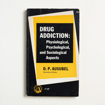 Drug Addiction: Physiological, Psychological and Sociological Aspects by D.P. Ausubel, Random House Books, Paperback from A GOOD USED BOOK.  1964 7th Printing Non-Fiction Reference
