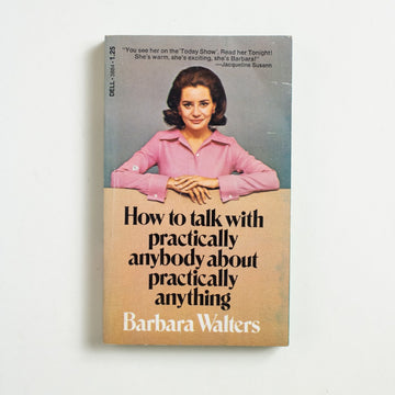 How to Talk With Practically Anybody About Anything by Barbara Walters, Dell Publishing, Paperback from A GOOD USED BOOK.  1971 1st Printing Culture
