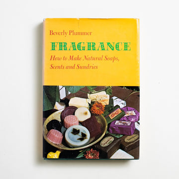 Fragrance: How to Make Natural Soaps, Scents and Sundries by Beverly Plummer, Atheneum, Hardcover w. Dust Jacket from A GOOD USED BOOK.  1975 1st Edition Reference