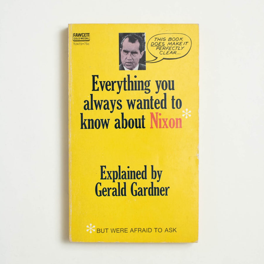 Everything You Always Wanted to Know About Nixon But Were Afraid to Ask by Gerald Gardner, Fawcett Publications, Paperback from A GOOD USED BOOK.